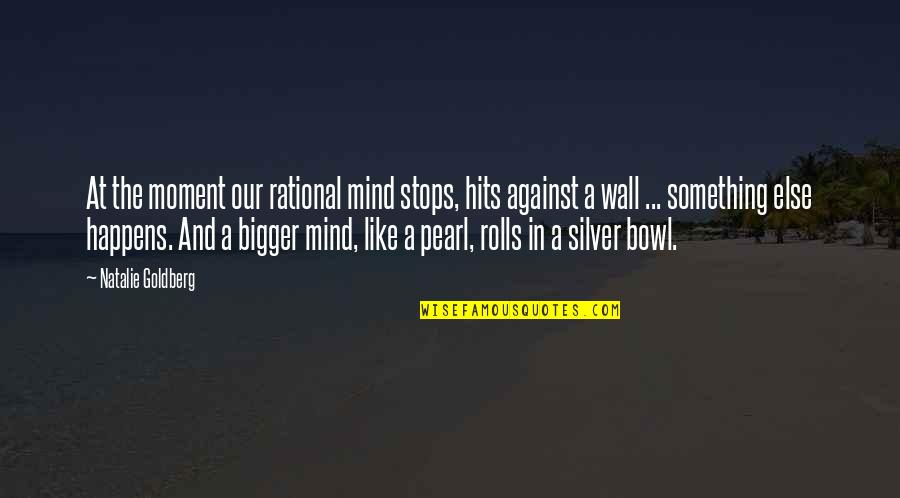 Famous Endangered Animal Quotes By Natalie Goldberg: At the moment our rational mind stops, hits