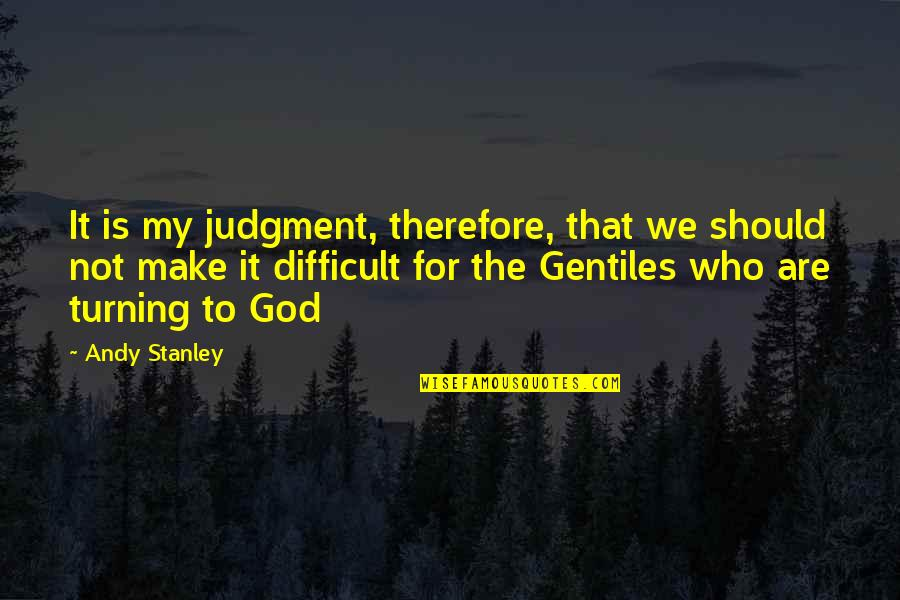 Famous Euphemism Quotes By Andy Stanley: It is my judgment, therefore, that we should