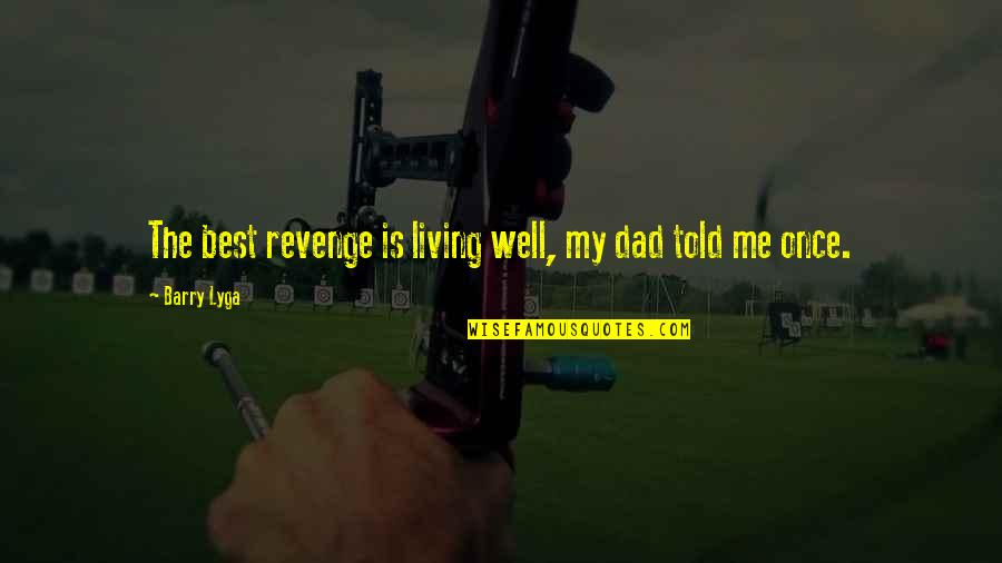 Famous Euphemism Quotes By Barry Lyga: The best revenge is living well, my dad