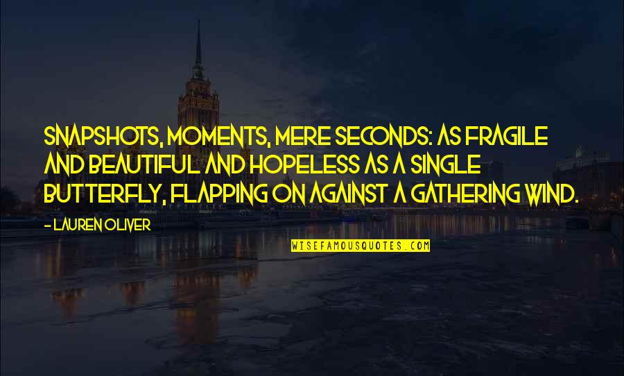 Famous Euphemism Quotes By Lauren Oliver: Snapshots, moments, mere seconds: as fragile and beautiful