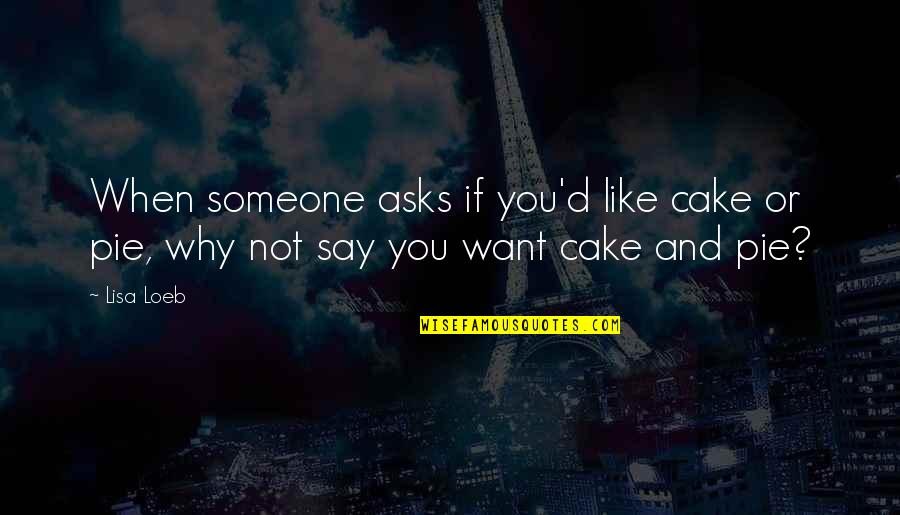Famous Euphemism Quotes By Lisa Loeb: When someone asks if you'd like cake or