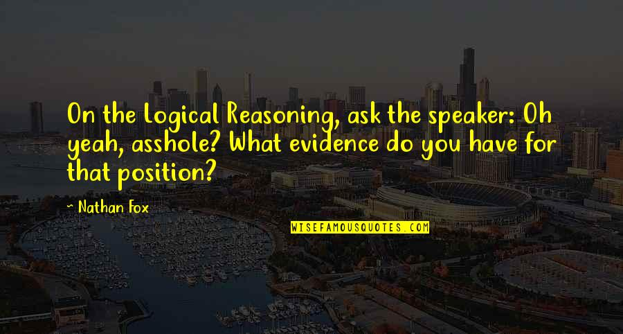 Famous Euphemism Quotes By Nathan Fox: On the Logical Reasoning, ask the speaker: Oh