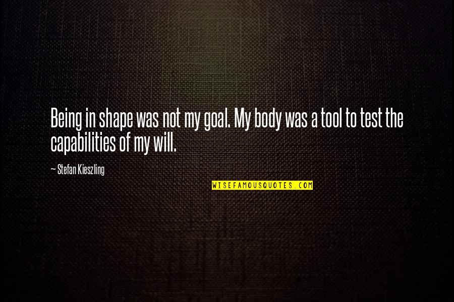 Famous Euphemism Quotes By Stefan Kieszling: Being in shape was not my goal. My