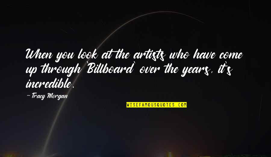 Famous Euphemism Quotes By Tracy Morgan: When you look at the artists who have