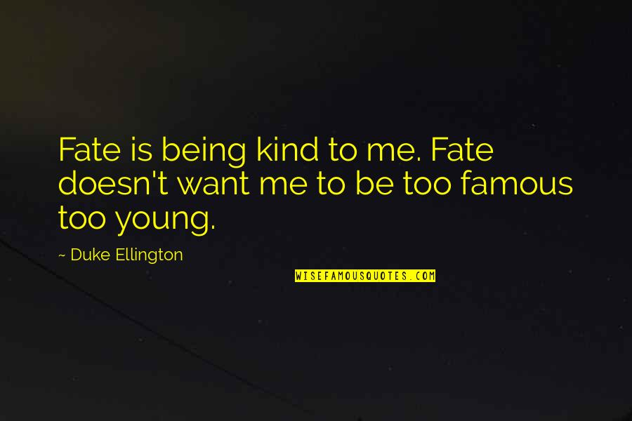 Famous Fate Quotes By Duke Ellington: Fate is being kind to me. Fate doesn't