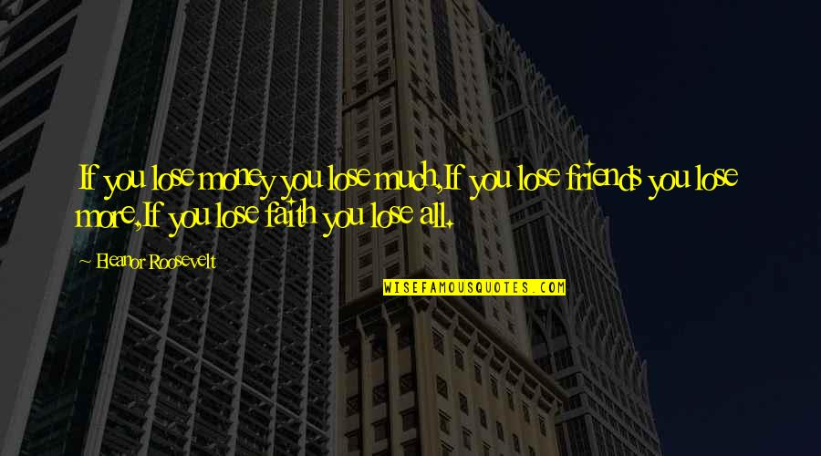Famous Female Movie Star Quotes By Eleanor Roosevelt: If you lose money you lose much,If you