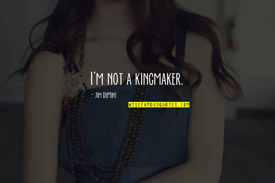 Famous Female Movie Star Quotes By Jim DeMint: I'm not a kingmaker.