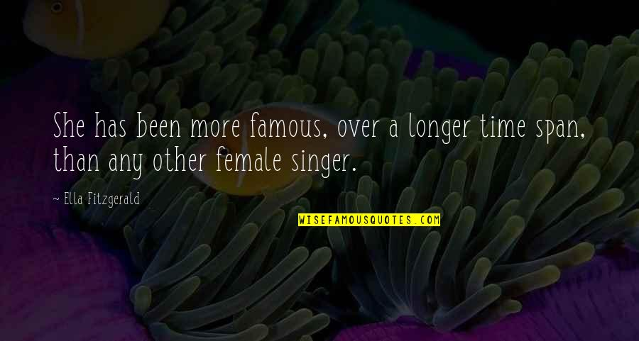 Famous Female Quotes By Ella Fitzgerald: She has been more famous, over a longer