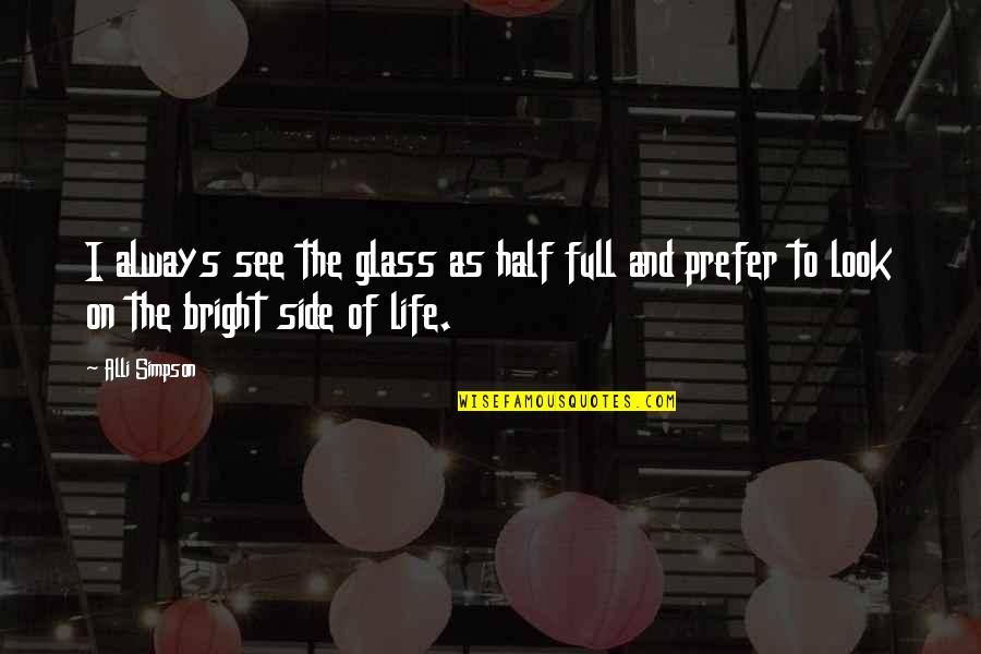 Famous Filipino Authors Quotes By Alli Simpson: I always see the glass as half full