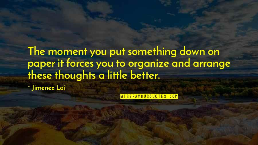 Famous Filipino Authors Quotes By Jimenez Lai: The moment you put something down on paper