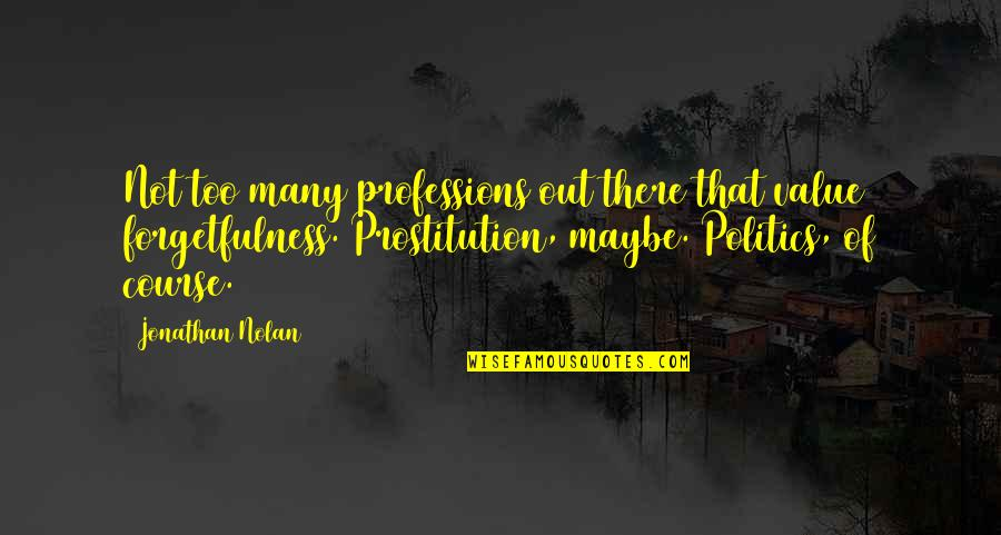 Famous Filipino Authors Quotes By Jonathan Nolan: Not too many professions out there that value