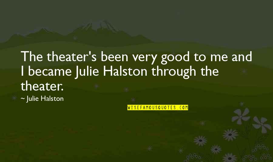 Famous Filipino Authors Quotes By Julie Halston: The theater's been very good to me and