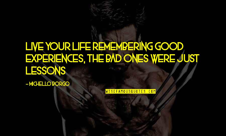 Famous Filipino Authors Quotes By Michello Borgo: Live your life remembering good experiences, the bad
