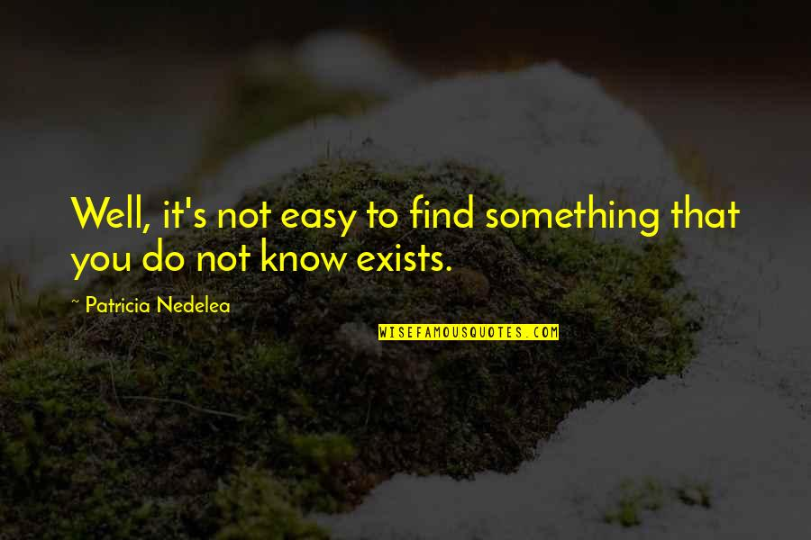 Famous Filipino Authors Quotes By Patricia Nedelea: Well, it's not easy to find something that
