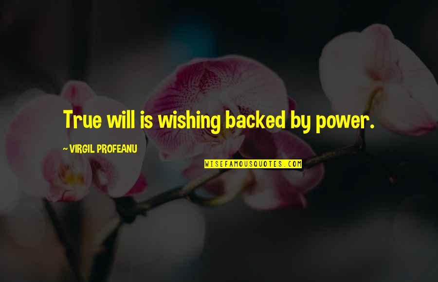 Famous Filipino Authors Quotes By VIRGIL PROFEANU: True will is wishing backed by power.