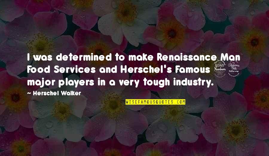 Famous Food Quotes By Herschel Walker: I was determined to make Renaissance Man Food