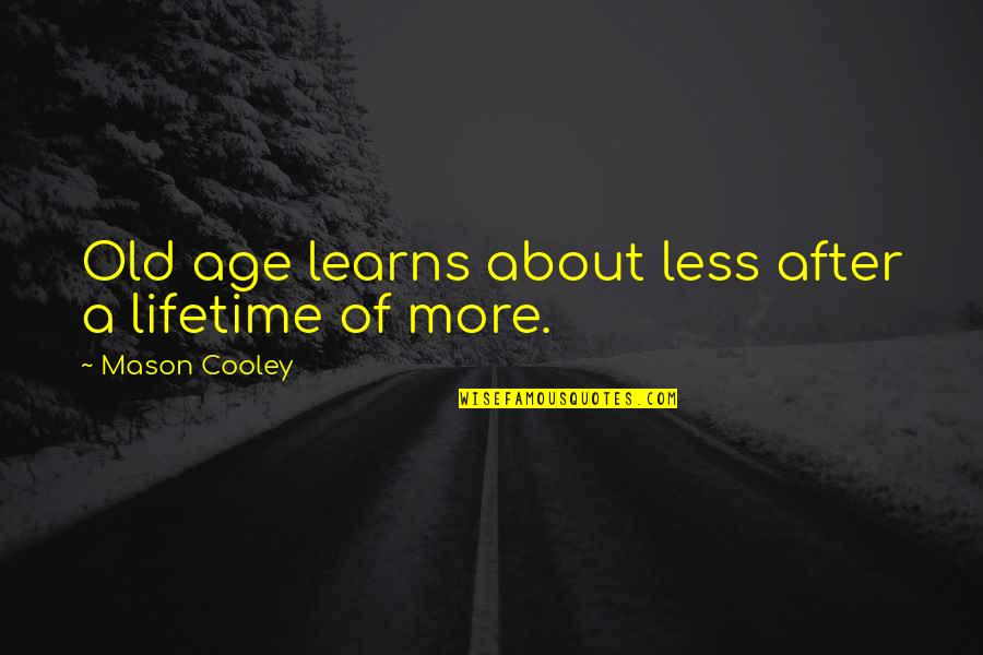 Famous Food Quotes By Mason Cooley: Old age learns about less after a lifetime