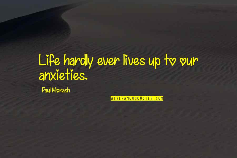 Famous Food Quotes By Paul Monash: Life hardly ever lives up to our anxieties.