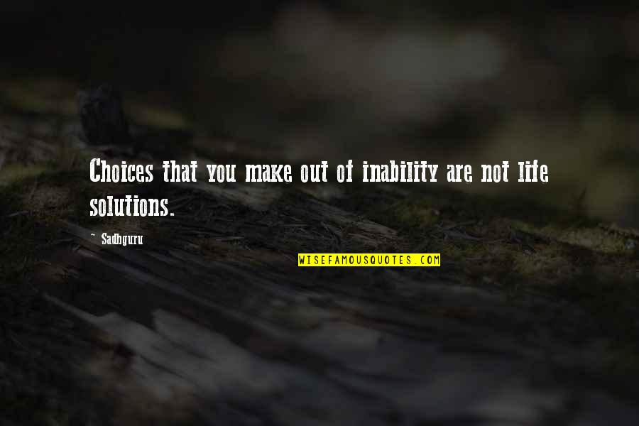 Famous Food Quotes By Sadhguru: Choices that you make out of inability are