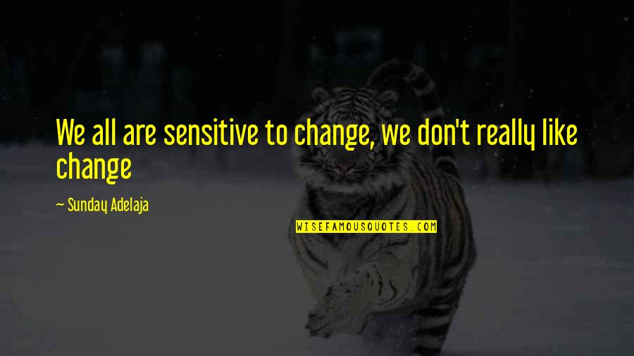 Famous Food Quotes By Sunday Adelaja: We all are sensitive to change, we don't