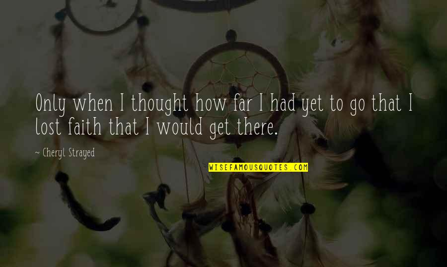 Famous Football Halftime Quotes By Cheryl Strayed: Only when I thought how far I had