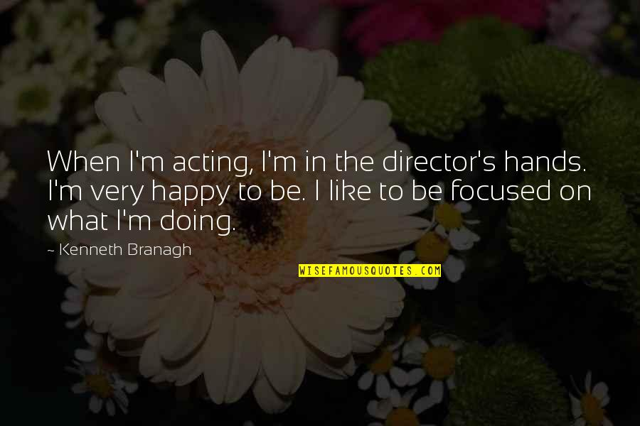 Famous Football Halftime Quotes By Kenneth Branagh: When I'm acting, I'm in the director's hands.