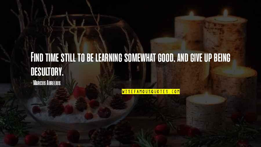 Famous Football Halftime Quotes By Marcus Aurelius: Find time still to be learning somewhat good,