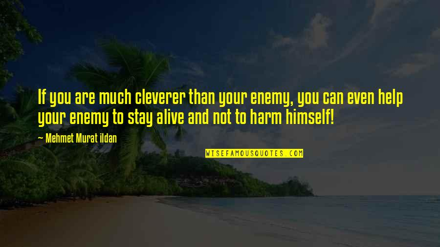 Famous Football Halftime Quotes By Mehmet Murat Ildan: If you are much cleverer than your enemy,