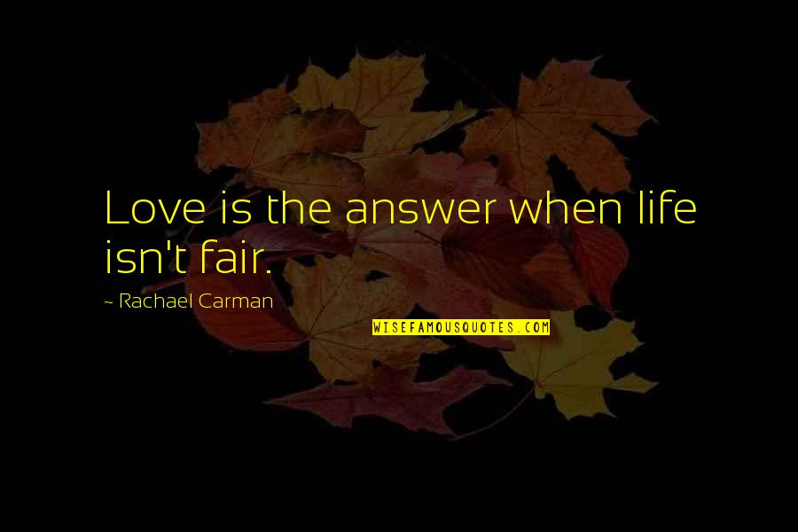 Famous Football Halftime Quotes By Rachael Carman: Love is the answer when life isn't fair.