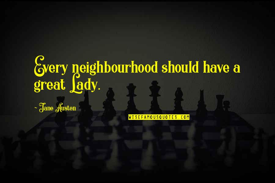 Famous Football Sayings And Quotes By Jane Austen: Every neighbourhood should have a great Lady.