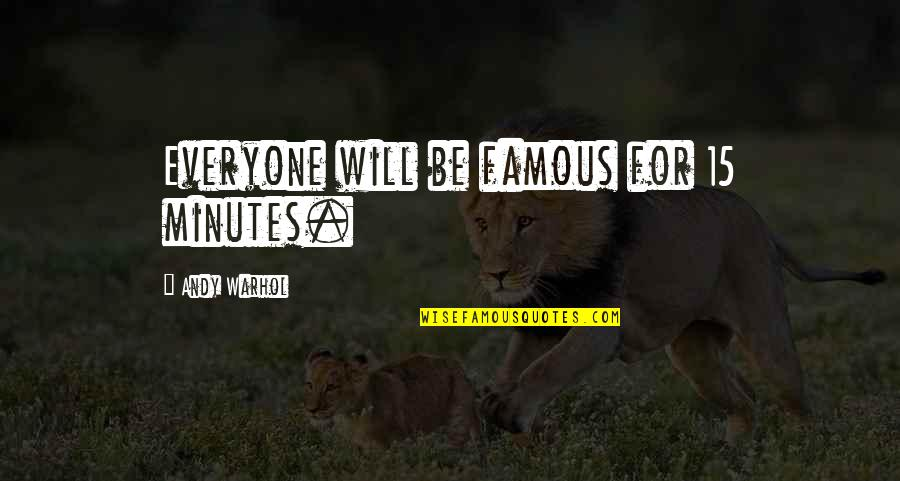 Famous For 15 Minutes Quotes By Andy Warhol: Everyone will be famous for 15 minutes.
