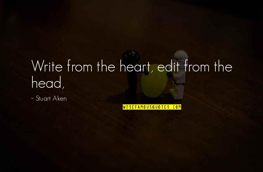 Famous Funny Kid Movie Quotes By Stuart Aken: Write from the heart, edit from the head,
