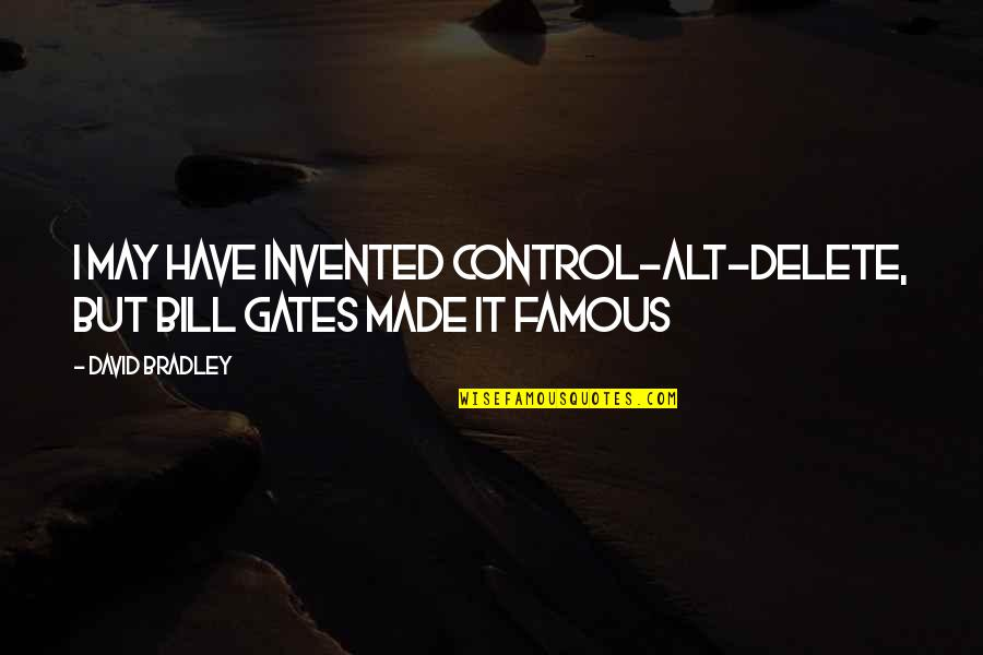 Famous Gates Quotes By David Bradley: I may have invented Control-Alt-Delete, but Bill Gates