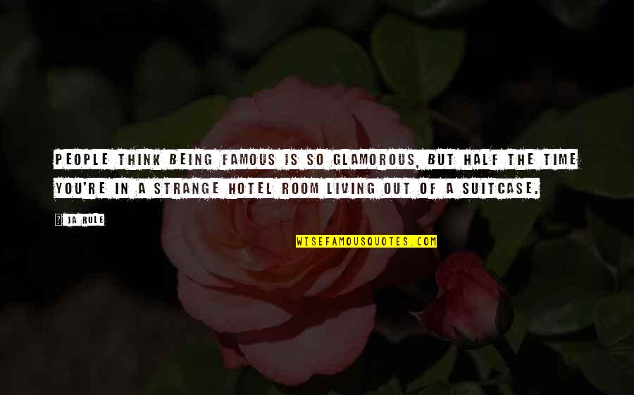 Famous Glamorous Quotes By Ja Rule: People think being famous is so glamorous, but