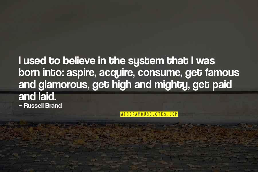 Famous Glamorous Quotes By Russell Brand: I used to believe in the system that