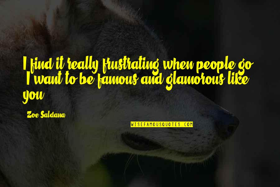 Famous Glamorous Quotes By Zoe Saldana: I find it really frustrating when people go,