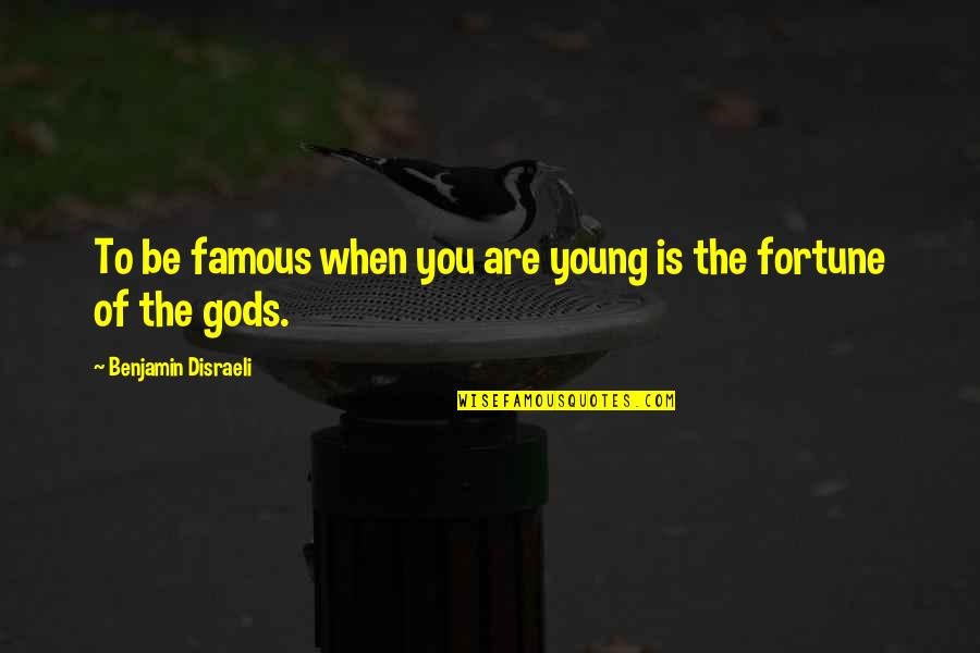 Famous Gods Quotes By Benjamin Disraeli: To be famous when you are young is