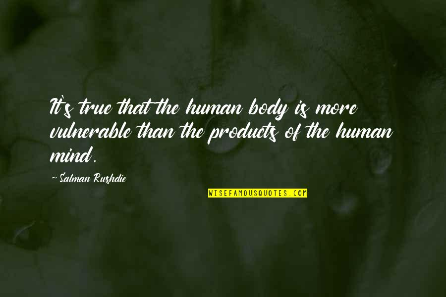 Famous Group Work Quotes By Salman Rushdie: It's true that the human body is more