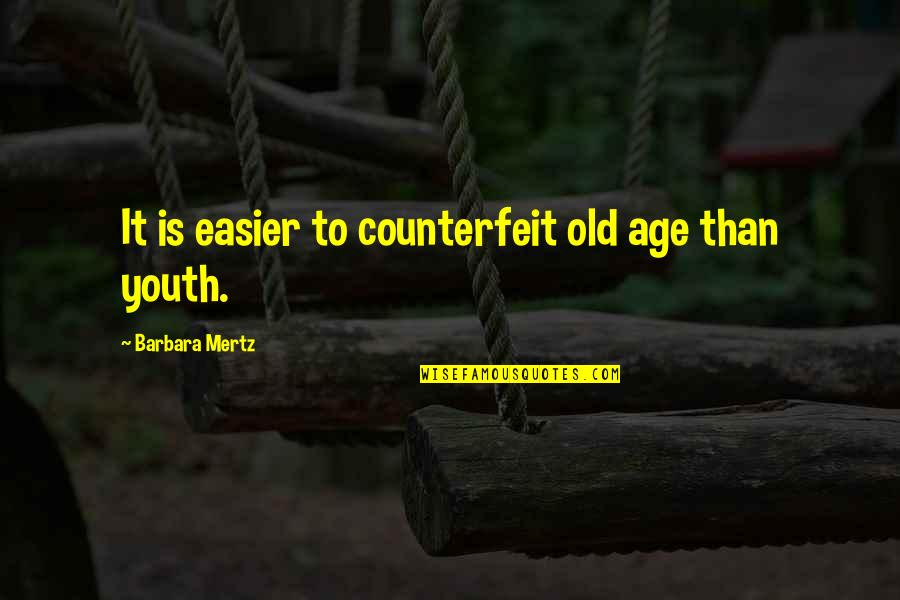 Famous Groupie Quotes By Barbara Mertz: It is easier to counterfeit old age than