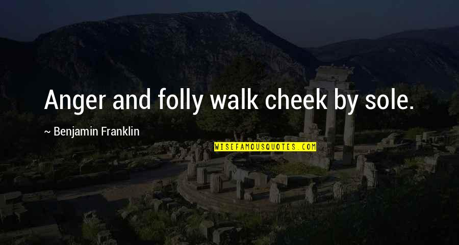 Famous Groupie Quotes By Benjamin Franklin: Anger and folly walk cheek by sole.