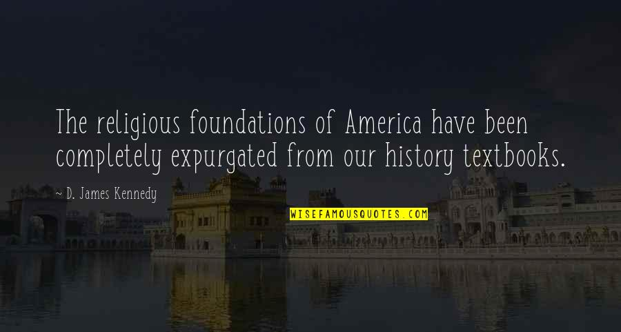 Famous Groupie Quotes By D. James Kennedy: The religious foundations of America have been completely