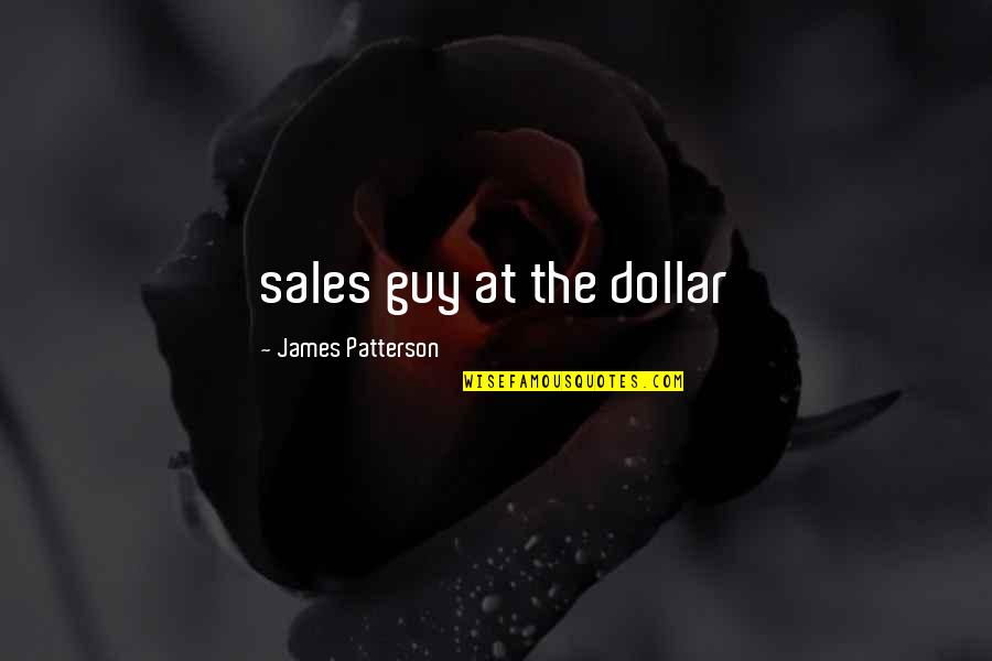 Famous Groupie Quotes By James Patterson: sales guy at the dollar