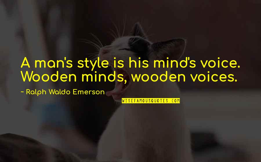Famous Groupie Quotes By Ralph Waldo Emerson: A man's style is his mind's voice. Wooden