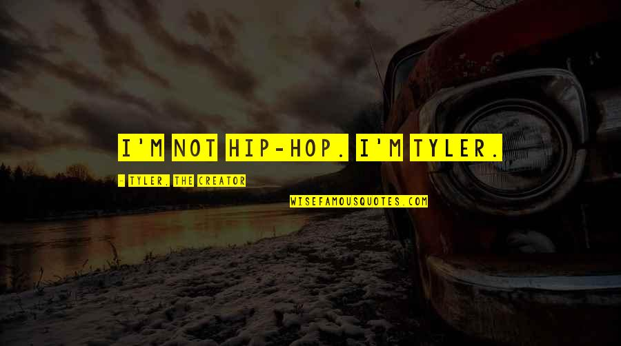 Famous Groupie Quotes By Tyler, The Creator: I'm not hip-hop. I'm Tyler.