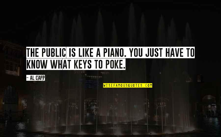 Famous Handbags Quotes By Al Capp: The public is like a piano. You just