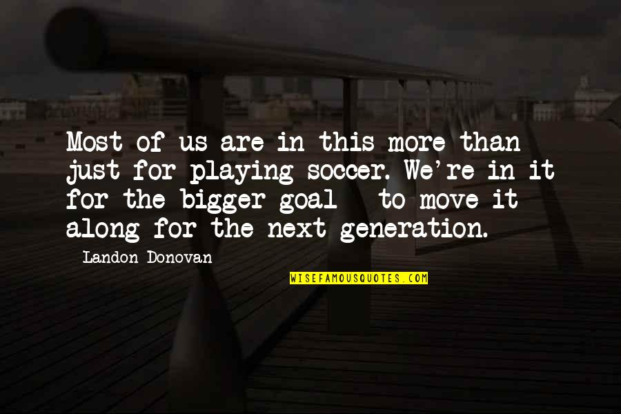 Famous Handbags Quotes By Landon Donovan: Most of us are in this more than