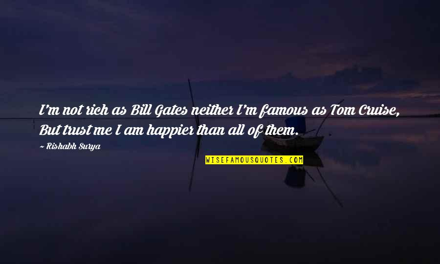Famous Happiness And Money Quotes By Rishabh Surya: I'm not rich as Bill Gates neither I'm