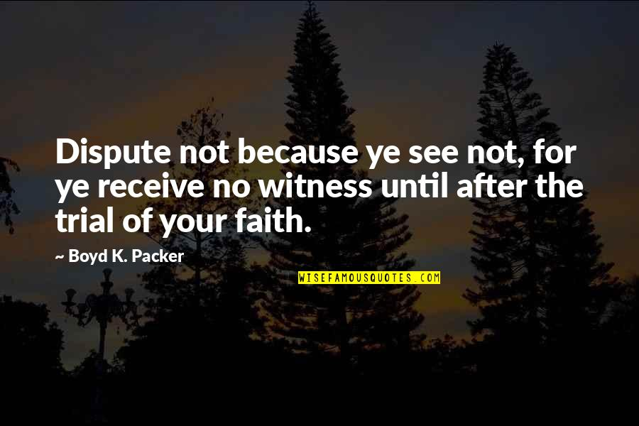 Famous Health Related Quotes By Boyd K. Packer: Dispute not because ye see not, for ye