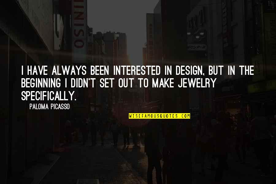 Famous Helen Prejean Quotes By Paloma Picasso: I have always been interested in design, but