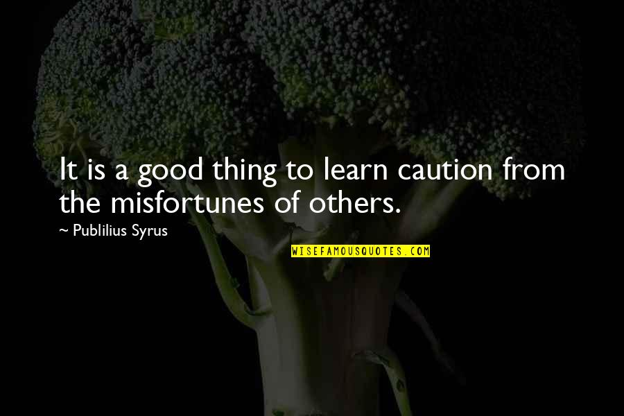 Famous Helen Prejean Quotes By Publilius Syrus: It is a good thing to learn caution
